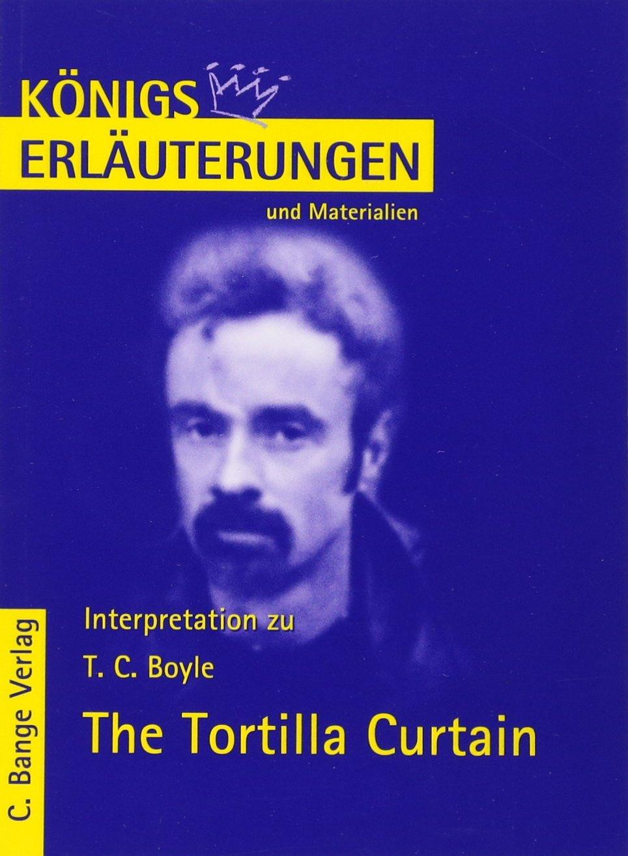 The Tortilla Curtain von T.C. Boyle. Textanalyse und Interpretationshilfe. Alle erforderlichen Infos für Abitur, Matura, Klausur und Referat (Königs Erläuterungen)
