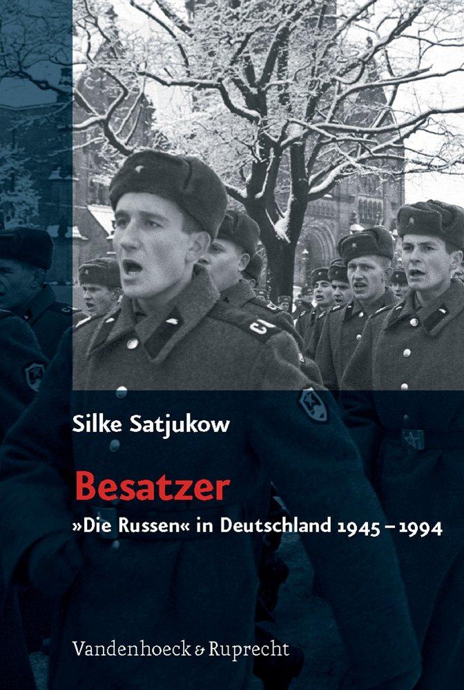 Besatzer. »Die Russen« in Deutschland 1945-1994