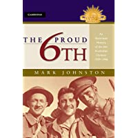 The Proud 6th: An Illustrated History of the 6th Australian Division 1939–1946