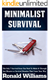 Minimalist Survival: The Only 7 Survival Items You Need To Make It Through Any Survival or Disaster Situation That Comes Your Way