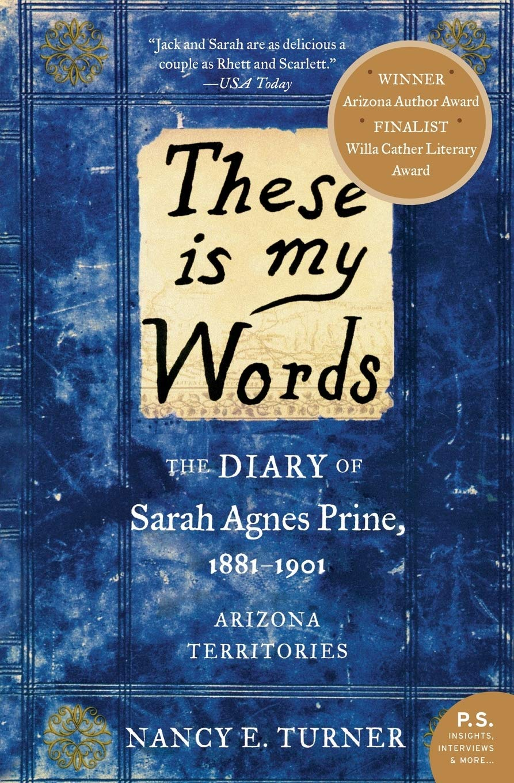 These Is My Words The Diary Of Sarah Agnes Prine 1881 1901 Arizona Territories Sarah Agnes Prine 1 By Nancy E Turner