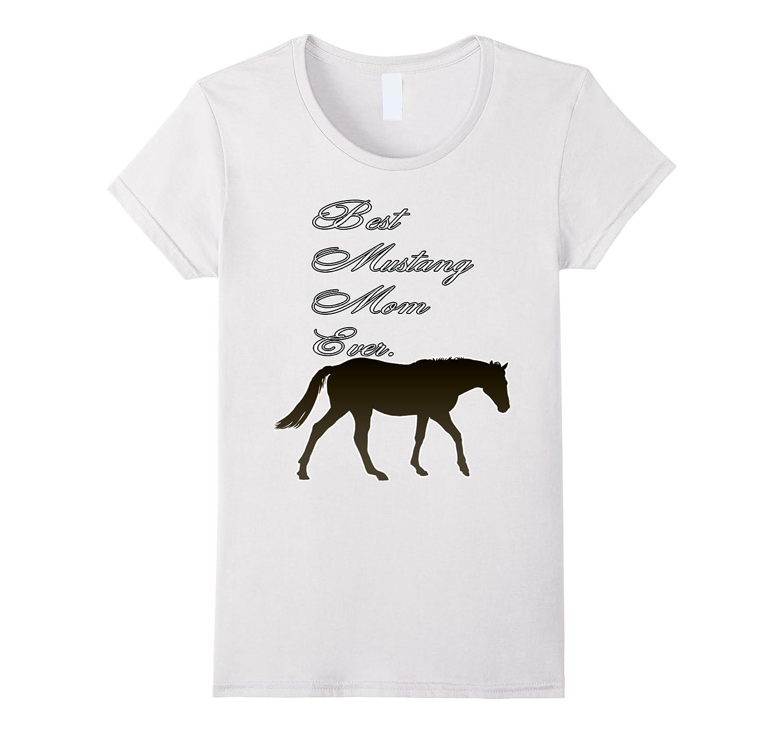 Best Mustang Mom Ever Horse Lover T-shirt