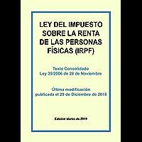 Ley del Impuesto sobre la Renta de las Personas Físicas (IRPF): Texto consolidado de la Ley del IRPF incluyendo las últimas modificaciones. Última actualización publicada el 29 de Diciembre de 2018