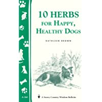 10 Herbs for Happy, Healthy Dogs: Storey's Country Wisdom Bulletin A-260 (Storey Country Wisdom Bulletin, A-260)