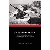 Operation Diver: Guns, V1 Flying Bombs and Landscapes of Defence, 1944-45 (Monuments of War)