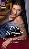 Playing The Duke's Mistress (Mills & Boon Historical)