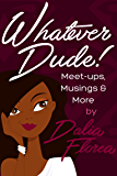Whatever Dude!: Meet-ups, Musings & More