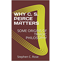 WHY C. S. PEIRCE MATTERS: TRIADIC THINKING AND THE SEMIOTIC AGE (TRIADICS) (English Edition)