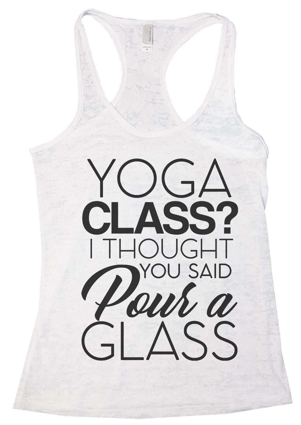 """Burnout Tank Top """"Yoga Class I Thought You Said Pour A Glass"""" Wine Shirt Funny Threadz Large, White"""