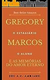 Gregory, Marcos e As Memórias do Amor Eterno: Parte I - Gregory
