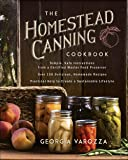 The Homestead Canning Cookbook: •Simple, Safe Instructions from a Certified Master Food Preserver •Over 150 Delicious…