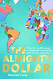 The Almighty Dollar: Follow the Incredible Journey of Single Dollar to See How the Global Economy Really Works