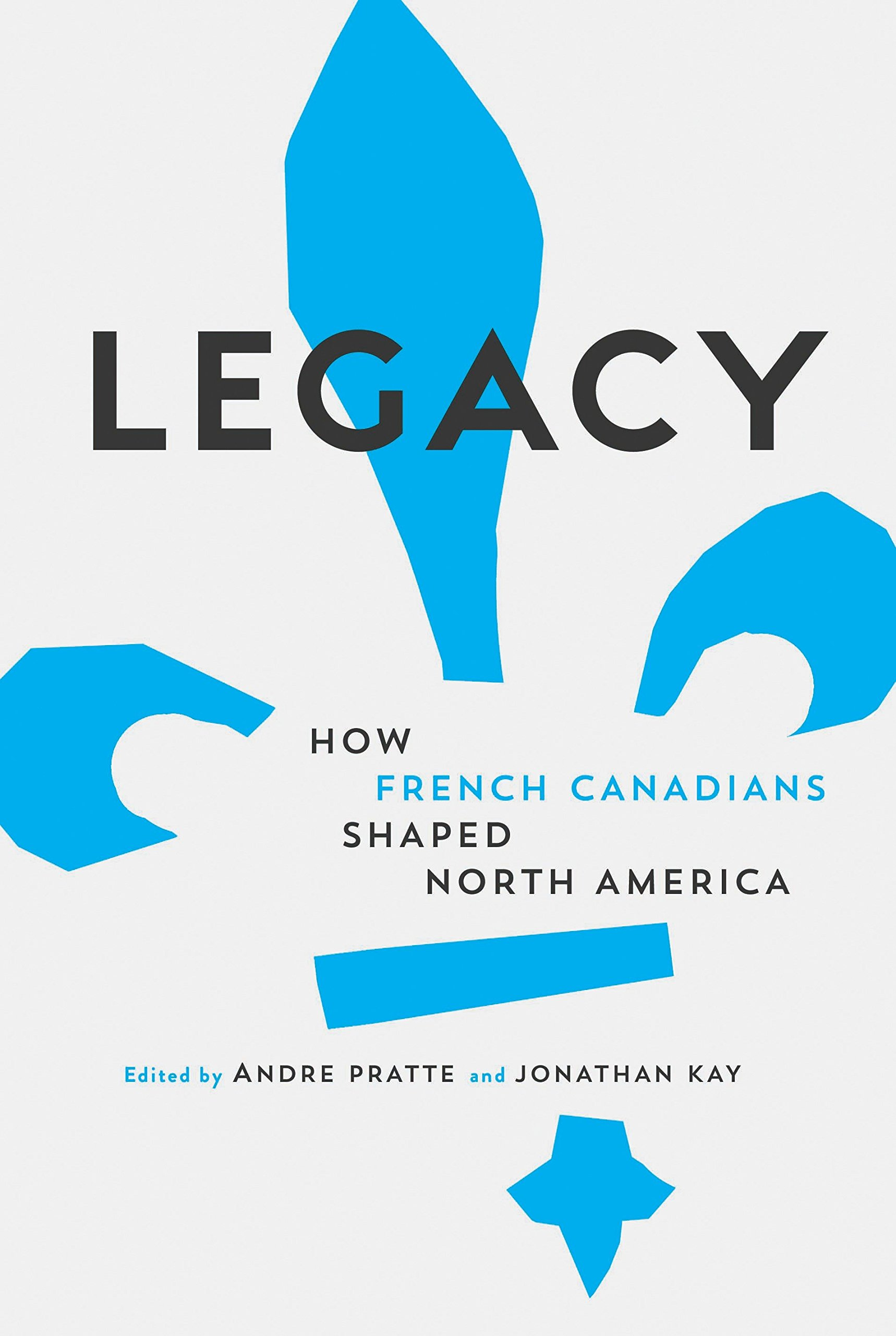 Legacy: How French Canadians Shaped North America: Andre Pratte, Jonathan  Kay: 9780771072390: Amazon.com: Books