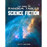 The Book of Random Tables: Science Fiction: 26 Random Tables for Tabletop Role-Playing Games