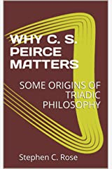 WHY C. S. PEIRCE MATTERS: TRIADIC THINKING AND THE SEMIOTIC AGE (TRIADICS) Kindle Edition