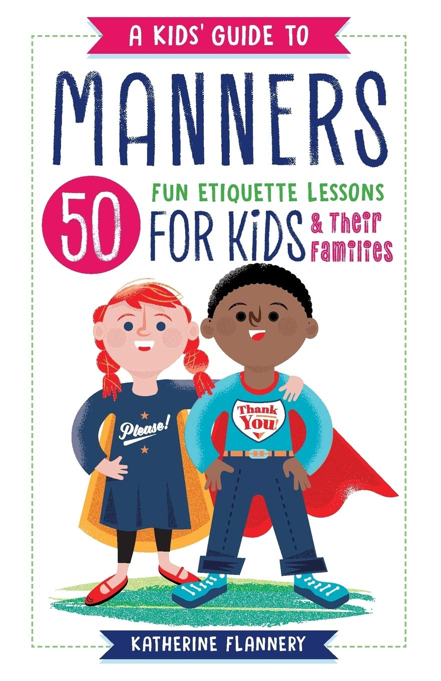 Image for A Kids' Guide to Manners: 50 Fun Etiquette Lessons for Kids (and Their Families)