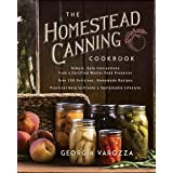The Homestead Canning Cookbook: •Simple, Safe Instructions from a Certified Master Food Preserver •Over 150 Delicious, Homema