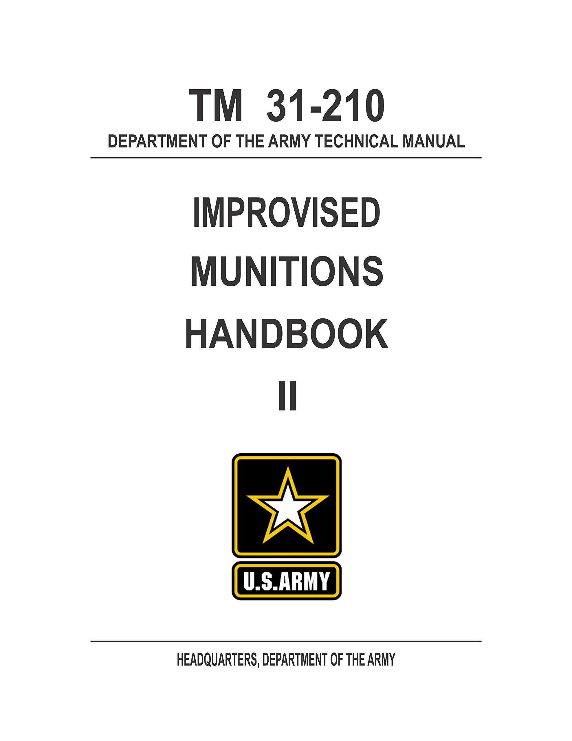 Read Online TM 31-210 Improvised Munitions Handbook (Poor Man's James Bond Volume II) [Quality, Loose Leaf Facsimile] PDF