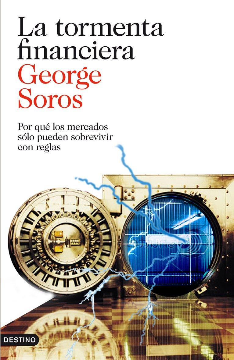 La tormenta financiera: Por qué los mercados sólo pueden sobrevivir con reglas Imago Mundi: Amazon.es: Soros, George, Murillo, Eduardo G.: Libros