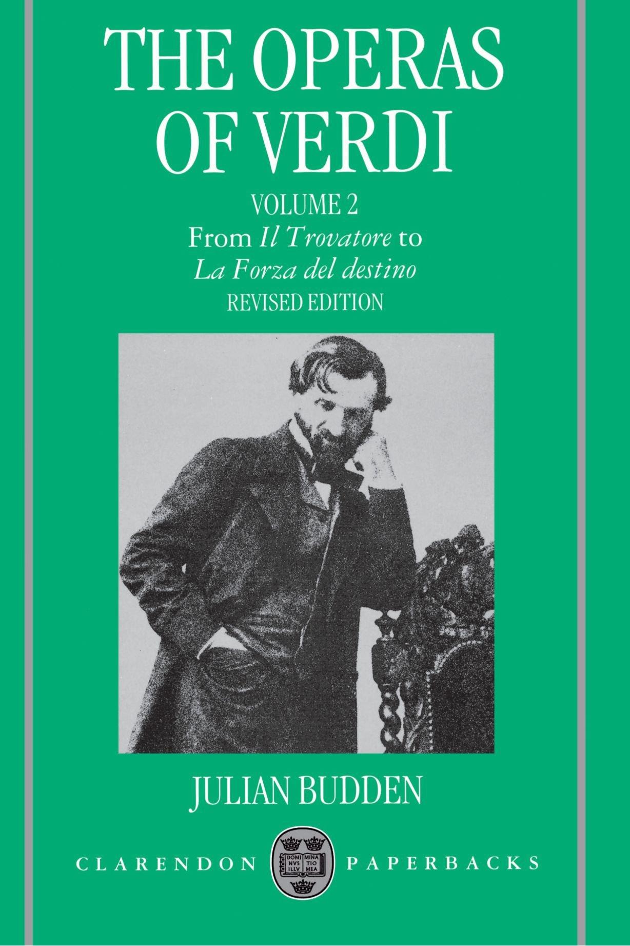 The operas of verdi volume 2 from il trovatore to la forza del destino clarendon paperbacks julian budden 9780198162629 amazon com books
