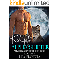 KIDNAPPED BY ALPHA-SHIFTER: Captured & Taken Paranormal Short Fiction: Dark Erotica Romance Sex Story (Claimed & Mated Book 2)