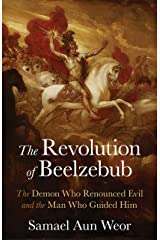 The Revolution of Beelzebub: The Demon Who Renounced Evil and the Man Who Guided Him