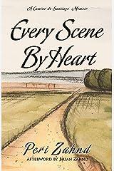 Every Scene By Heart: A Camino de Santiago Memoir Paperback