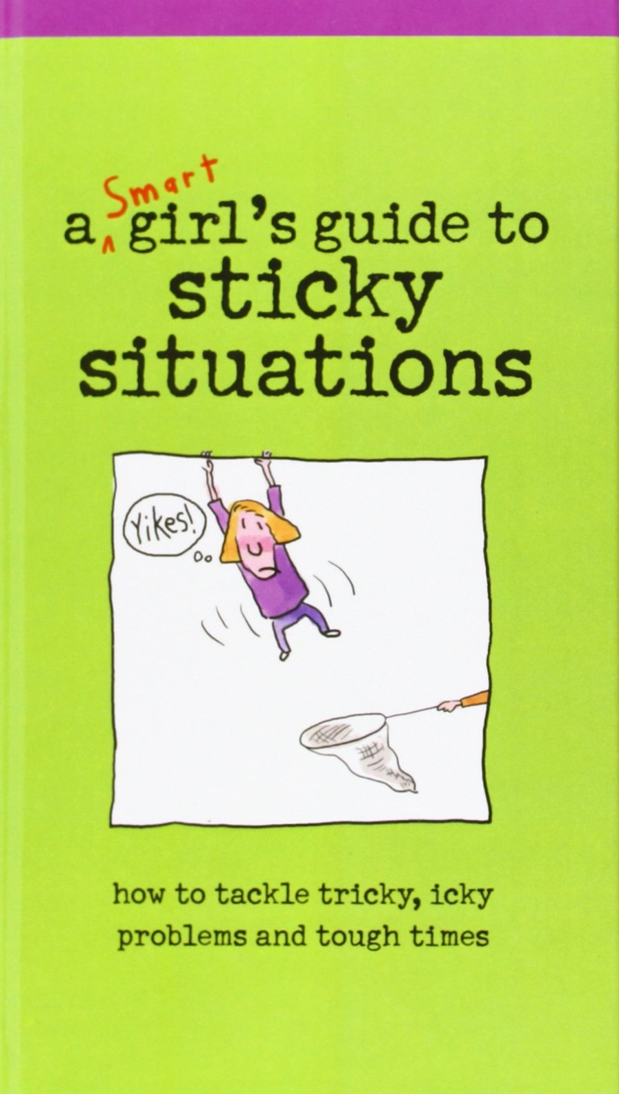 Read Online A Smart Girl's Guide to Sticky Situations: How to Tackle Tricky, Icky Problems and Tough Times. (American Girl Library) pdf
