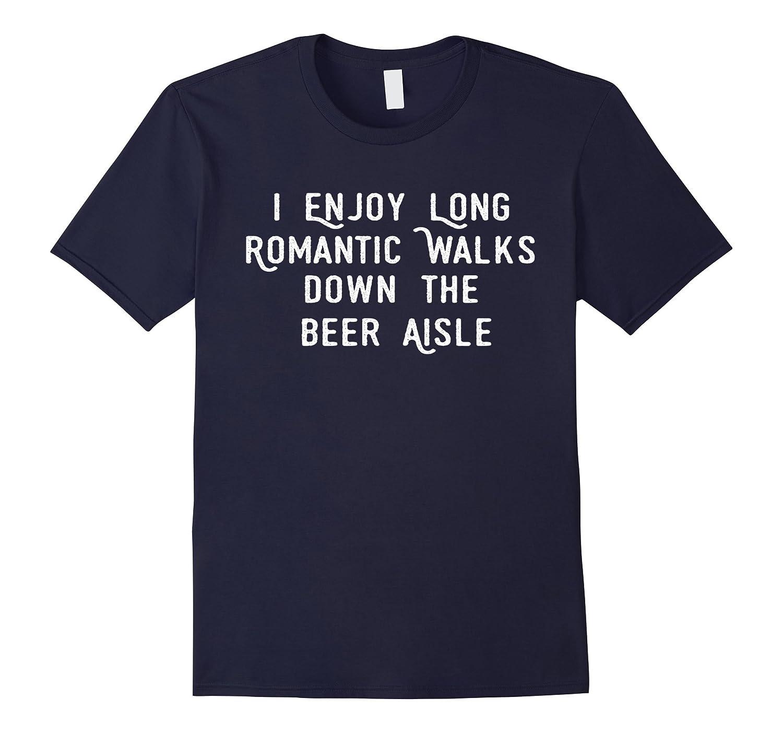 014745ae61 Romantic Walks Beer Aisle Shirt Funny Beer Quote Tee – Febaaccessories.com