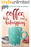 Coffee, Kids, and a Kidnapping: a Christian cozy mystery (A Charlotte Ritter Mystery Book 1)