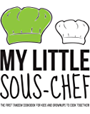 My Little Sous-Chef, Vol. Parents: The first tandem cookbook for kids and grownups to cook together!