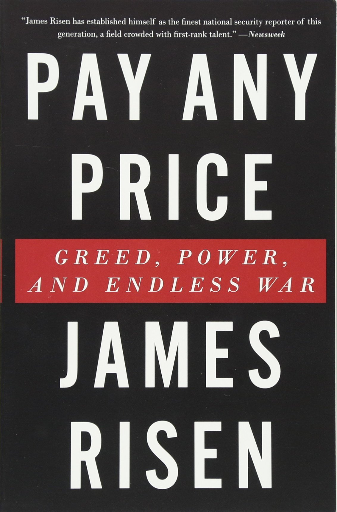 Pay Any Price: Greed, Power, And Endless War: James Risen: 9780544570351:  Amazon.com: Books