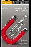 A Comunidade Cativante: onde o poder de Deus torna uma igreja atraente (Portuguese Edition)