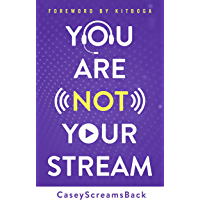 You Are Not Your Stream: A Twitch Broadcaster's Guide to Success Online and Behind the Scenes (English Edition)