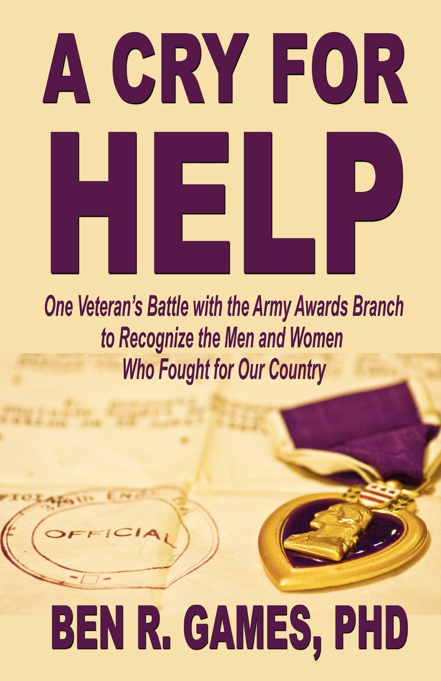A Cry for Help - One Veteran's Battle with the Army Awards Branch to Recognize the Men and Women Who Fought for Our Country