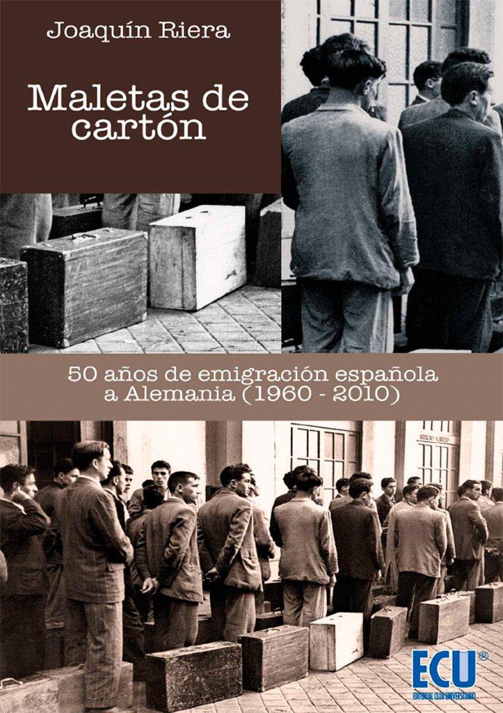 Maletas de cartón. 50 años de emigración española a Alemania 1960-2010: Amazon.es: Riera Ginestar, Joaquín: Libros