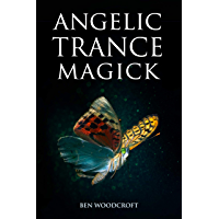 Angelic Trance Magick (The Power of Magick) (English Edition)