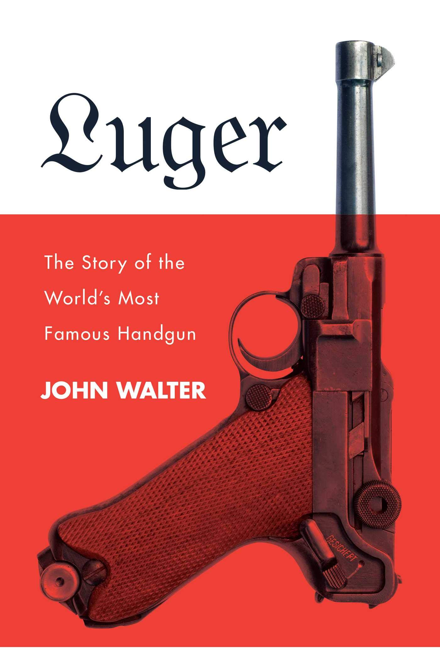 Luger  The Story Of The World's Most Famous Handgun