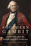 Southern Gambit: Cornwallis and the British March to Yorktown (Campaigns and Commanders Series Book 65)