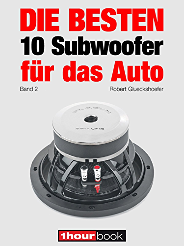 Die besten 10 Subwoofer f�r das Auto (Band 2): 1hourbook (German Edition)