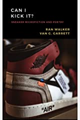 Can I Kick It?: Sneaker Microfiction and Poetry Kindle Edition