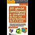 101 giochi intelligenti e creativi da fare con il tuo bambino (eNewton Manuali e Guide)