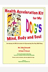 Health Acceleration Kit for My Dog's Mind, Body and Soul: Introducing the DNA Activation for Rejuvenating Your Dog's Well-Being Kindle Edition