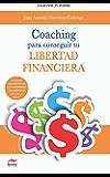 Coaching para conseguir tu Libertad Financiera: Guía para incrementar tus ingresos y transformar tu vida (Spanish Edition)