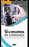 A Influencia da Liderança: E-book Inédito A Influencia da Liderança (Ganhar Dinheiro Livro 9)