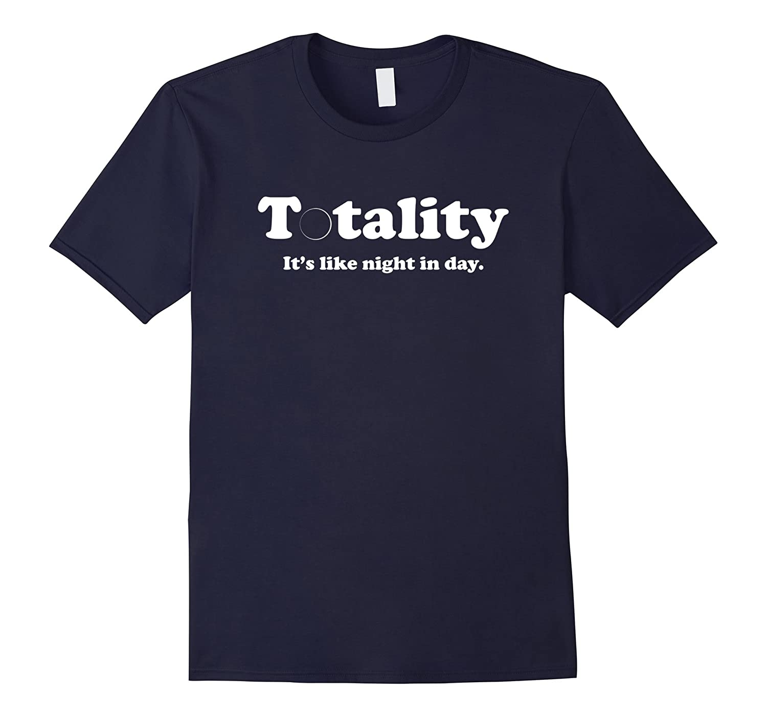 2017 Solar Eclipse Shirt - Totality: It's Like Night in Day-TH