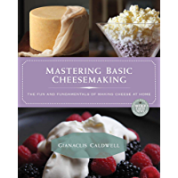Mastering Basic Cheesemaking: The Fun and Fundamentals of Making Cheese at Home (Mother Earth News Books for Wiser…