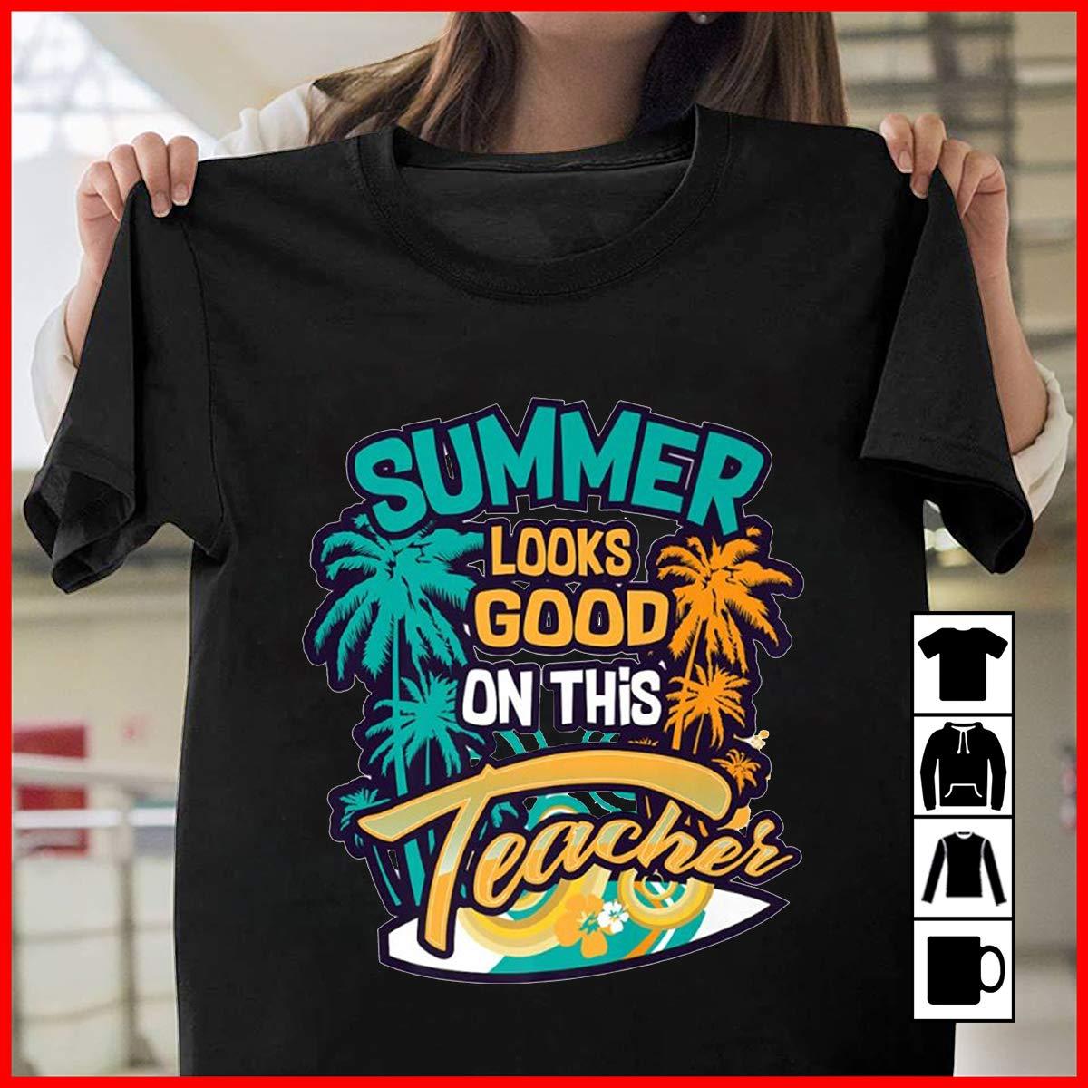 Summer Looks Good On This Tea Funny Tshirts S S Longsleeve