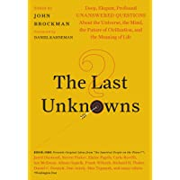 The Last Unknowns: Deep, Elegant, Profound Unanswered Questions About the Universe, the Mind, the Future of Civilization…