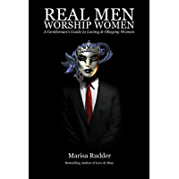 Real Men Worship Women: A Gentleman's Guide to Loving & Obeying Women (Female Led Relationship Book 2) (English Edition)